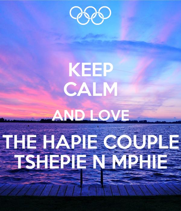 KEEP CALM AND LOVE THE HAPIE COUPLE TSHEPIE N MPHIE