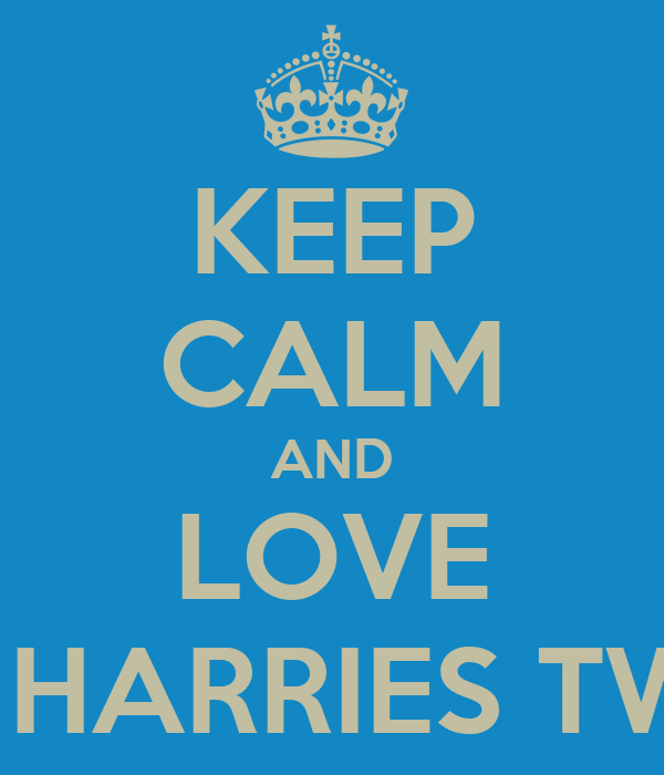 KEEP CALM AND LOVE THE HARRIES TWINS