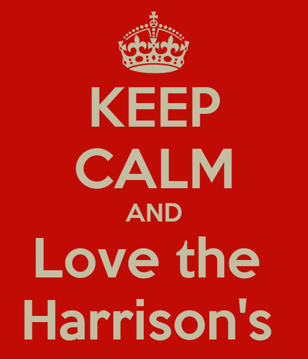 KEEP CALM AND Love the  Harrison's