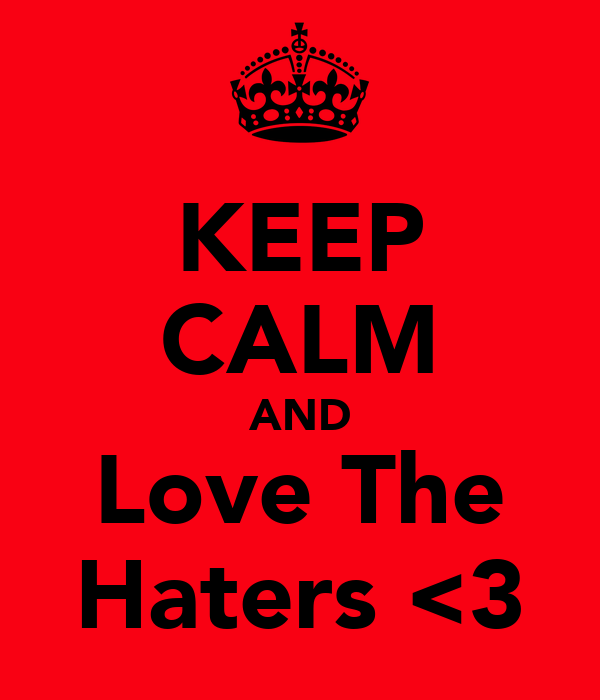 KEEP CALM AND Love The Haters <3