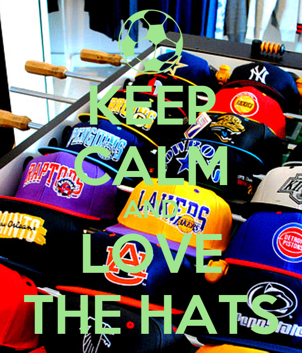 KEEP CALM AND LOVE THE HATS