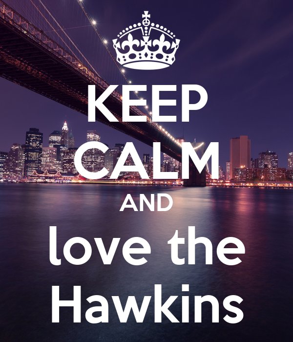 KEEP CALM AND love the Hawkins