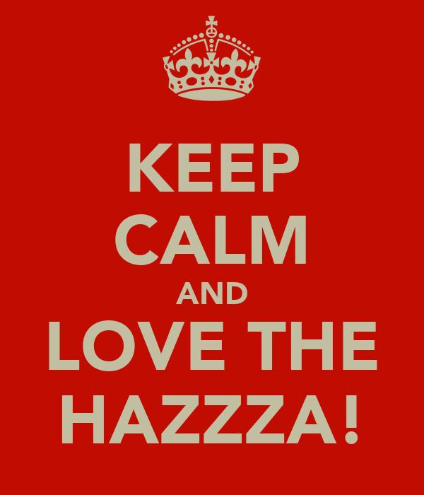 KEEP CALM AND LOVE THE HAZZZA!