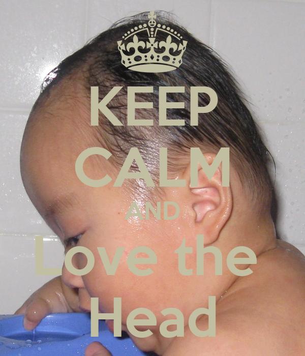 KEEP CALM AND Love the  Head