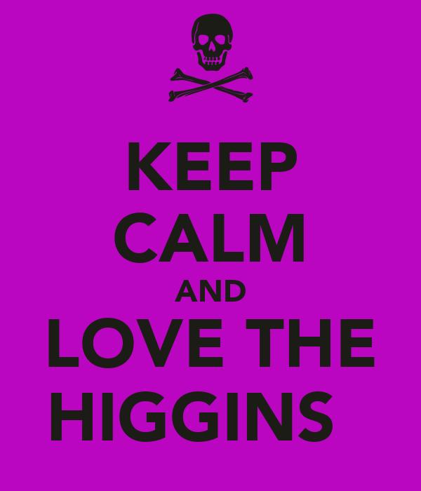 KEEP CALM AND LOVE THE HIGGINS