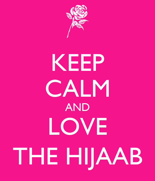 KEEP CALM AND LOVE THE HIJAAB