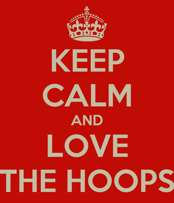 KEEP CALM AND LOVE THE HOOPS