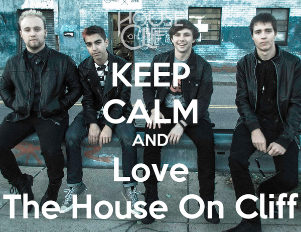KEEP CALM AND Love The House On Cliff