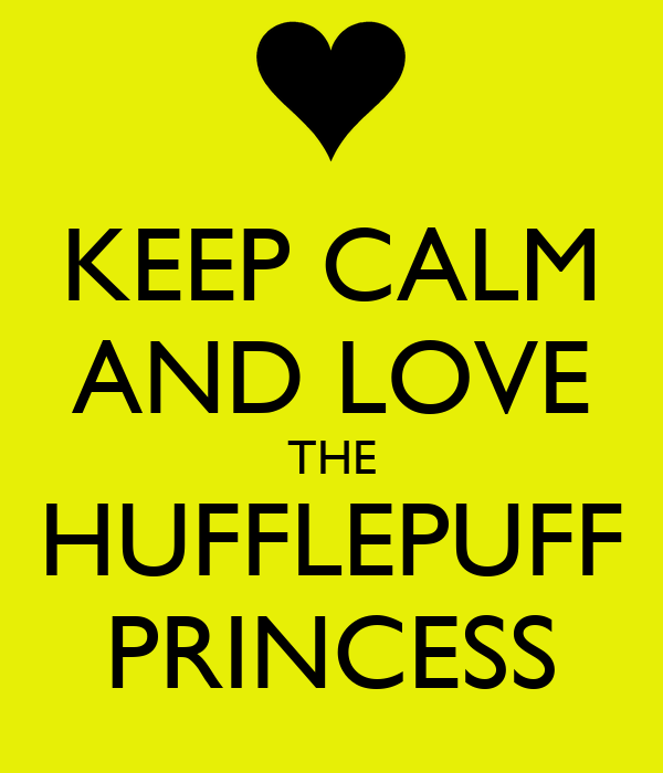 KEEP CALM AND LOVE THE HUFFLEPUFF PRINCESS