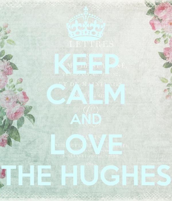 KEEP CALM AND LOVE THE HUGHES
