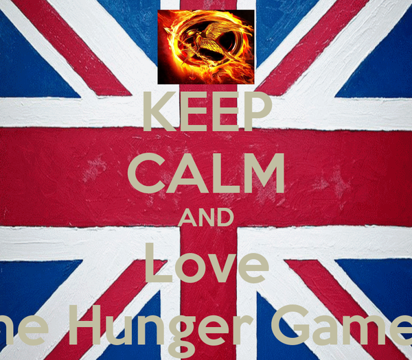 KEEP CALM AND Love The Hunger Games.