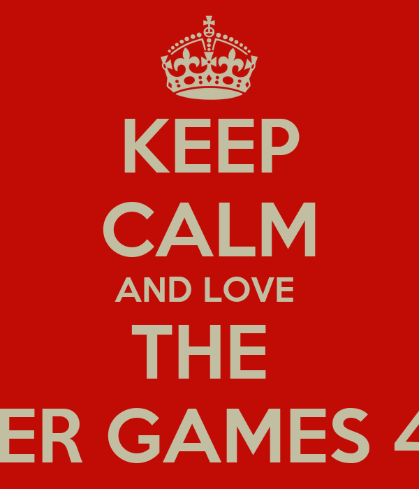 KEEP CALM AND LOVE  THE  HUNGER GAMES 4 EVER