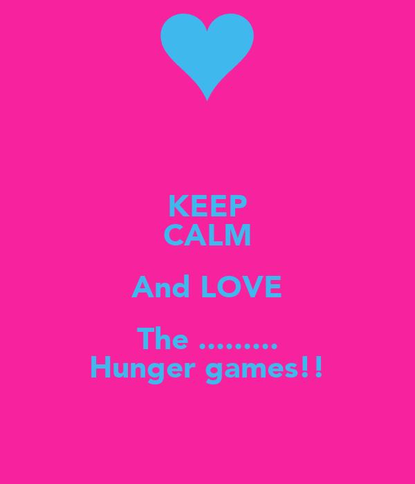 KEEP CALM And LOVE The ......... Hunger games!!