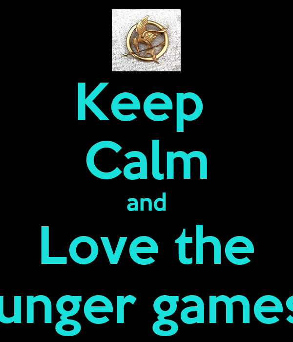 Keep  Calm and Love the Hunger games !