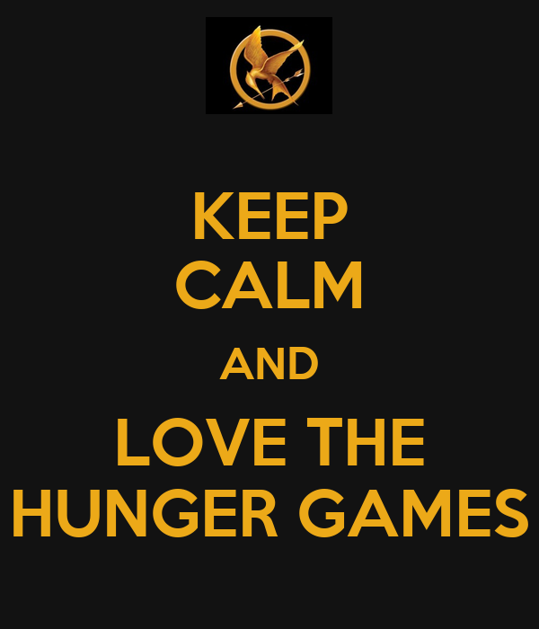 KEEP CALM AND LOVE THE HUNGER GAMES
