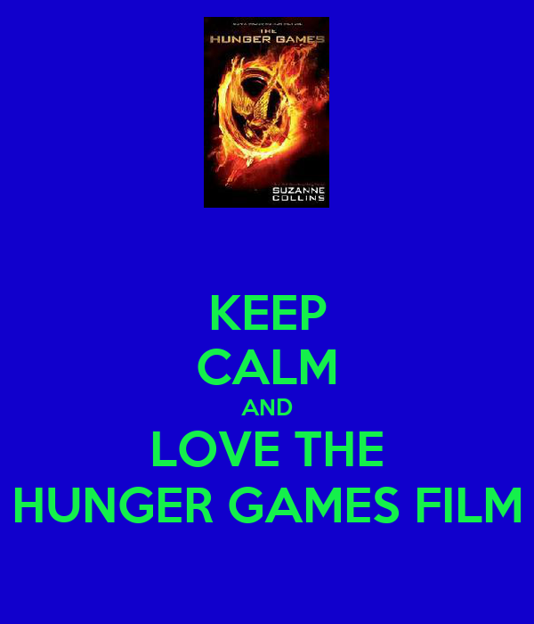 KEEP CALM AND LOVE THE HUNGER GAMES FILM