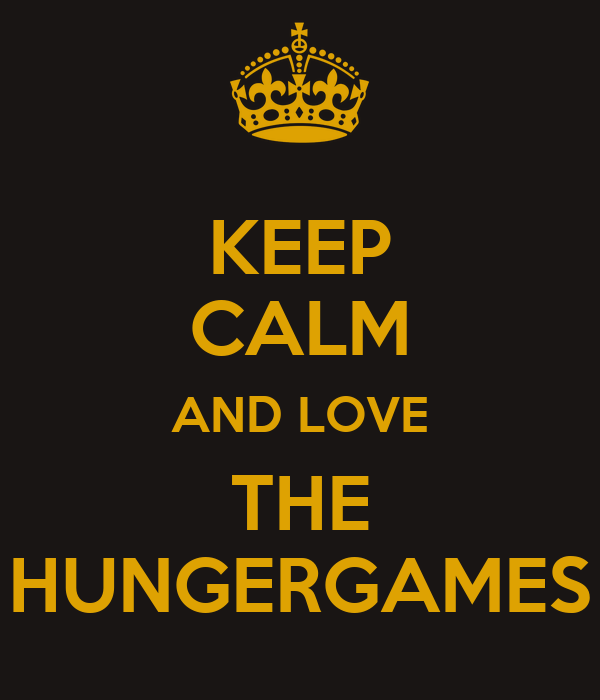 KEEP CALM AND LOVE THE HUNGERGAMES
