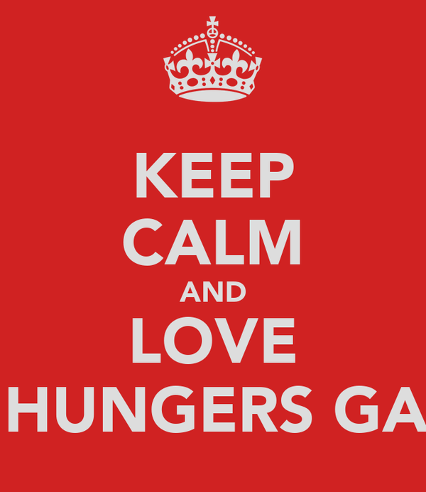 KEEP CALM AND LOVE THE HUNGERS GAMES
