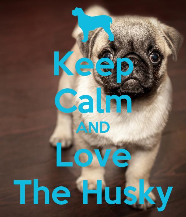 Keep Calm AND Love The Husky