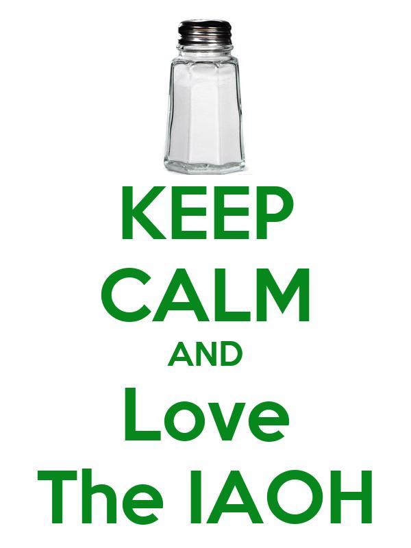 KEEP CALM AND Love The IAOH