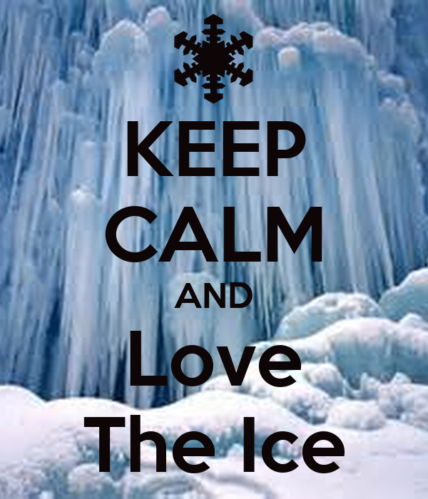 KEEP CALM AND Love The Ice