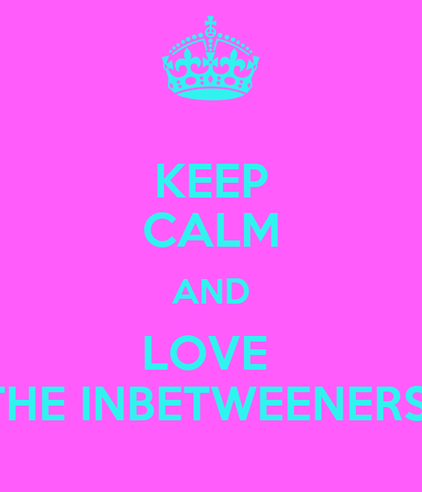 KEEP CALM AND LOVE  THE INBETWEENERS
