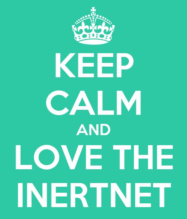 KEEP CALM AND LOVE THE INERTNET