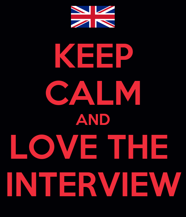 KEEP CALM AND LOVE THE  INTERVIEW
