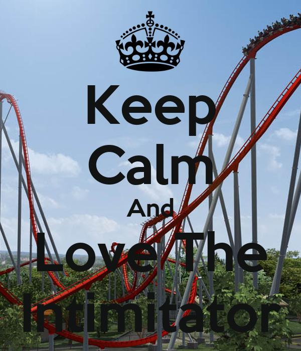 Keep Calm And Love The Intimitator