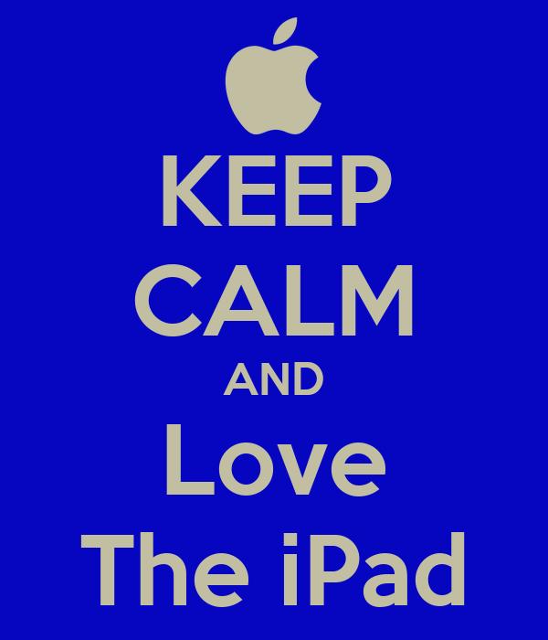 KEEP CALM AND Love The iPad