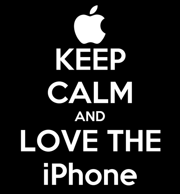 KEEP CALM AND LOVE THE iPhone