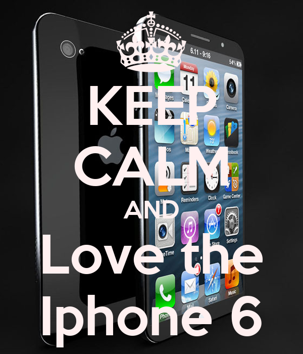 KEEP CALM AND Love the Iphone 6