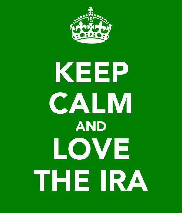 KEEP CALM AND LOVE THE IRA