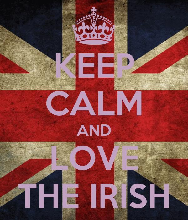 KEEP CALM AND LOVE THE IRISH