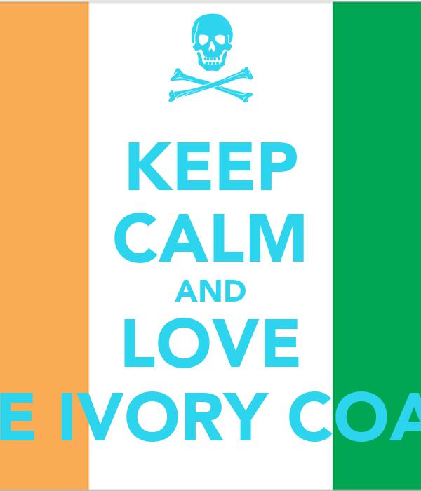 KEEP CALM AND LOVE THE IVORY COAST