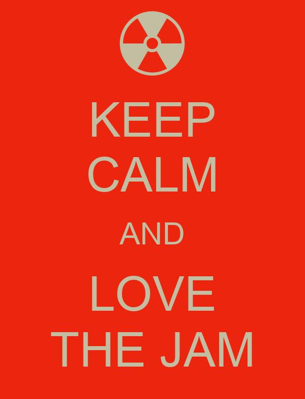 KEEP CALM AND LOVE THE JAM