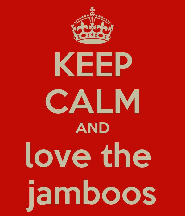 KEEP CALM AND love the  jamboos
