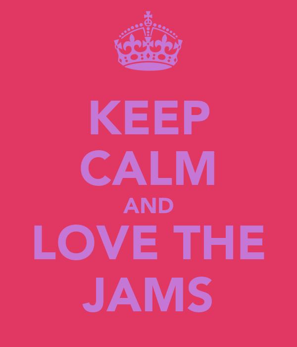 KEEP CALM AND LOVE THE JAMS