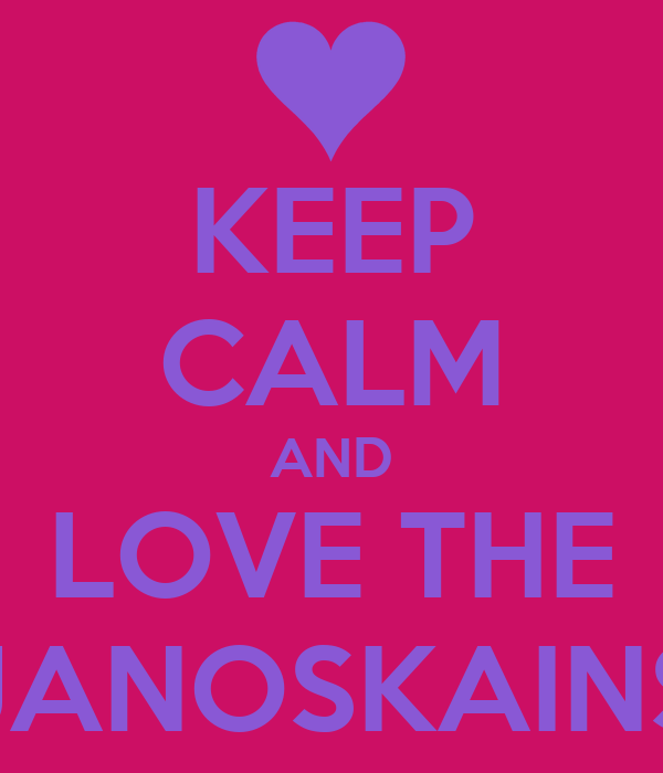 KEEP CALM AND LOVE THE JANOSKAINS