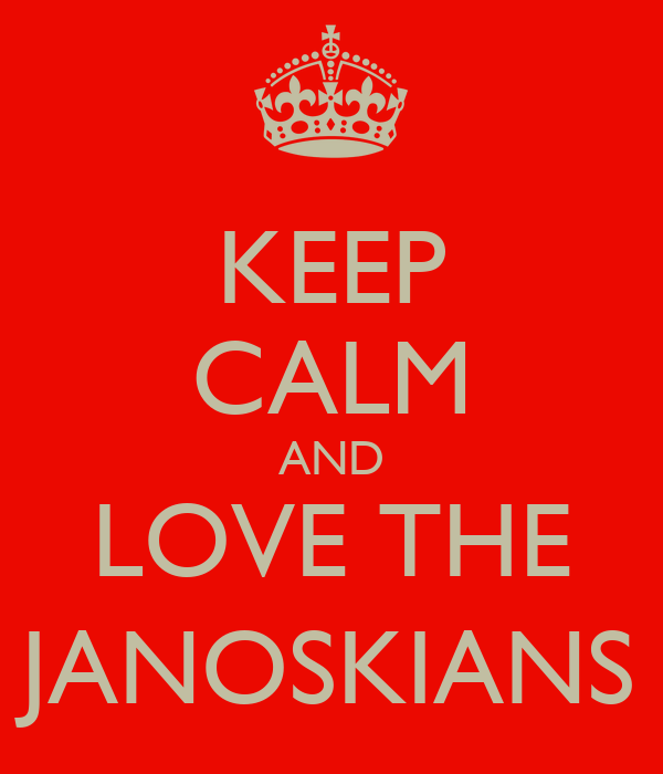 KEEP CALM AND LOVE THE JANOSKIANS