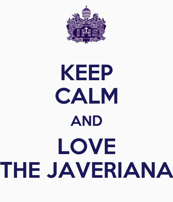 KEEP CALM AND LOVE THE JAVERIANA