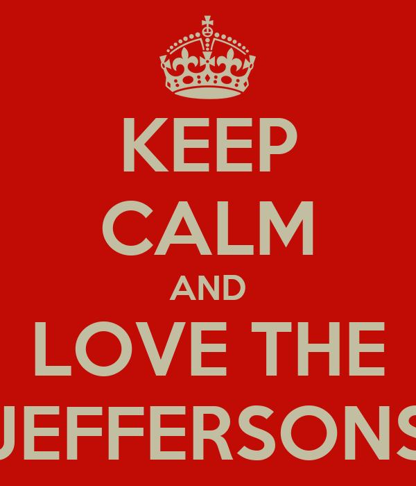 KEEP CALM AND LOVE THE JEFFERSONS