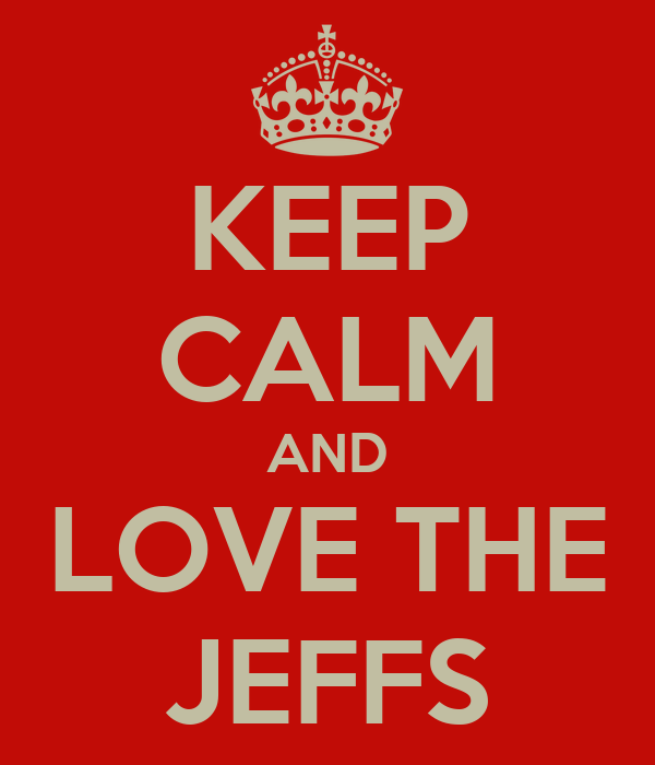 KEEP CALM AND LOVE THE JEFFS