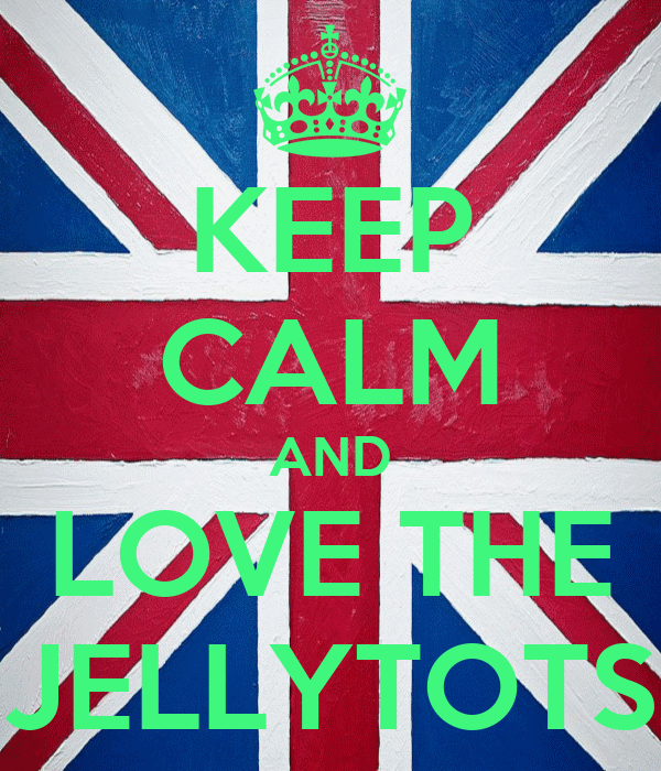 KEEP CALM AND LOVE THE JELLYTOTS