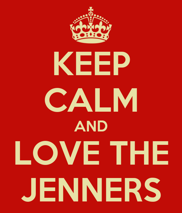 KEEP CALM AND LOVE THE JENNERS
