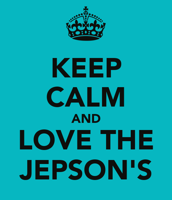 KEEP CALM AND LOVE THE JEPSON'S