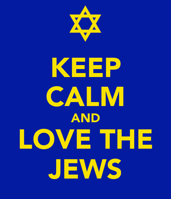 KEEP CALM AND LOVE THE JEWS