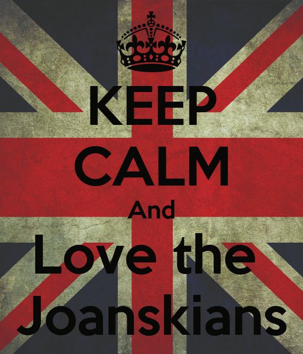 KEEP CALM And Love the  Joanskians