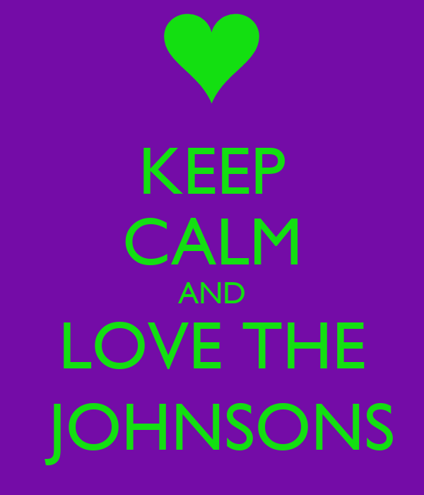 KEEP CALM AND LOVE THE  JOHNSONS
