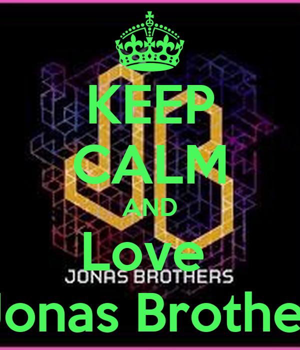KEEP CALM AND Love  The Jonas Brothers <3